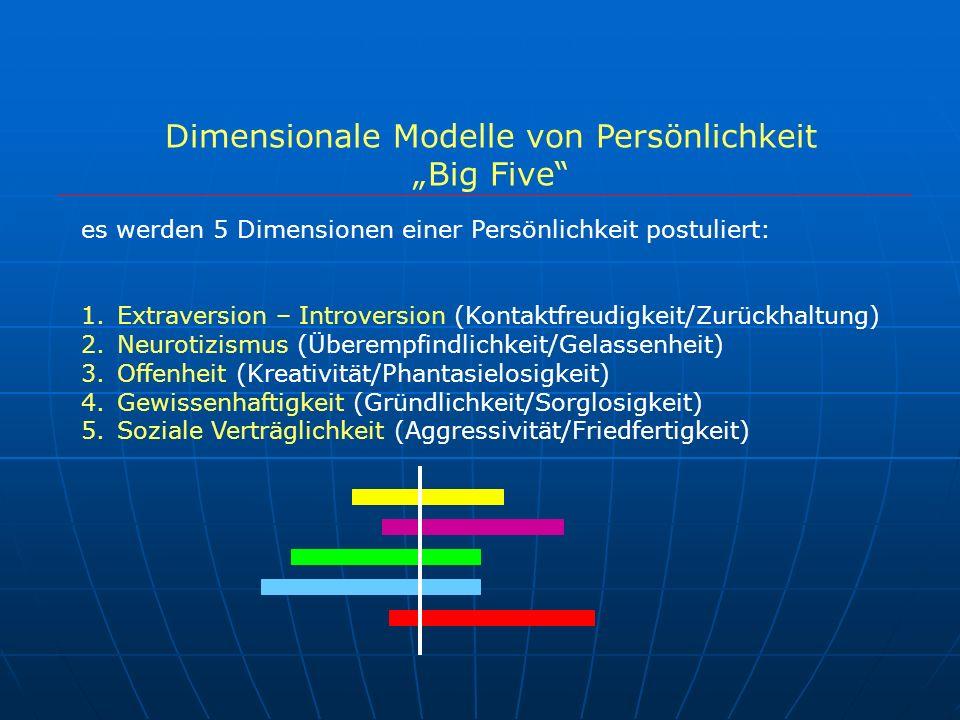 Dimensionale Modelle von Persönlichkeit Big Five es werden 5 Dimensionen einer Persönlichkeit postuliert: 1.Extraversion – Introversion (Kontaktfreudi