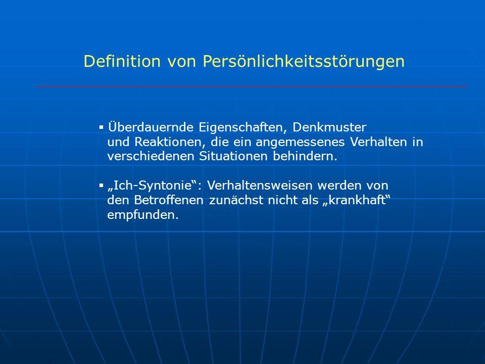 Definition von Persönlichkeitsstörungen Überdauernde Eigenschaften, Denkmuster und Reaktionen, die ein angemessenes Verhalten in verschiedenen Situati