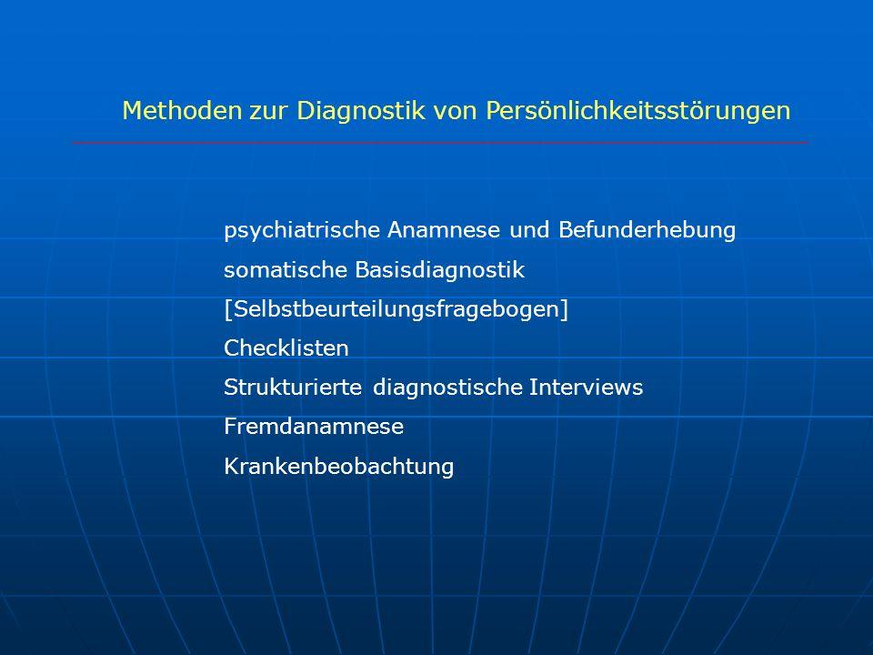 Methoden zur Diagnostik von Persönlichkeitsstörungen psychiatrische Anamnese und Befunderhebung somatische Basisdiagnostik [Selbstbeurteilungsfragebog