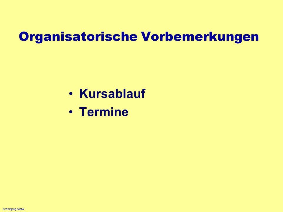 © Wolfgang Gaebel Organisatorische Vorbemerkungen Kursablauf Termine