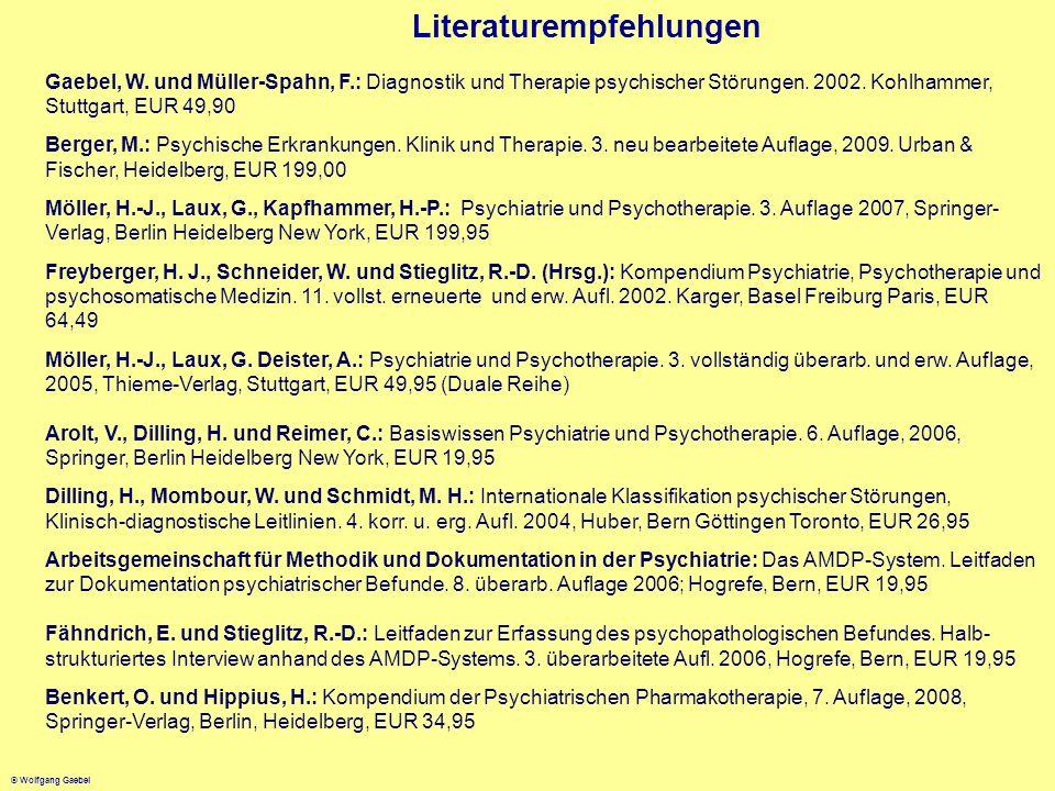 © Wolfgang Gaebel Literaturempfehlungen Gaebel, W. und Müller-Spahn, F.: Diagnostik und Therapie psychischer Störungen. 2002. Kohlhammer, Stuttgart, E