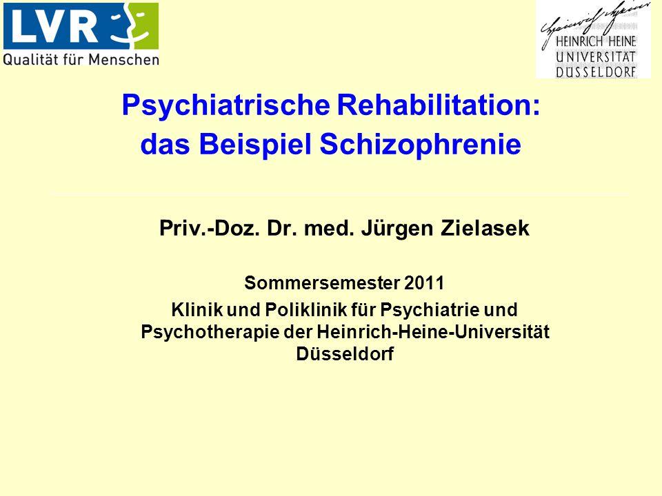 Psychiatrische Rehabilitation: das Beispiel Schizophrenie Priv.-Doz. Dr. med. Jürgen Zielasek Sommersemester 2011 Klinik und Poliklinik für Psychiatri