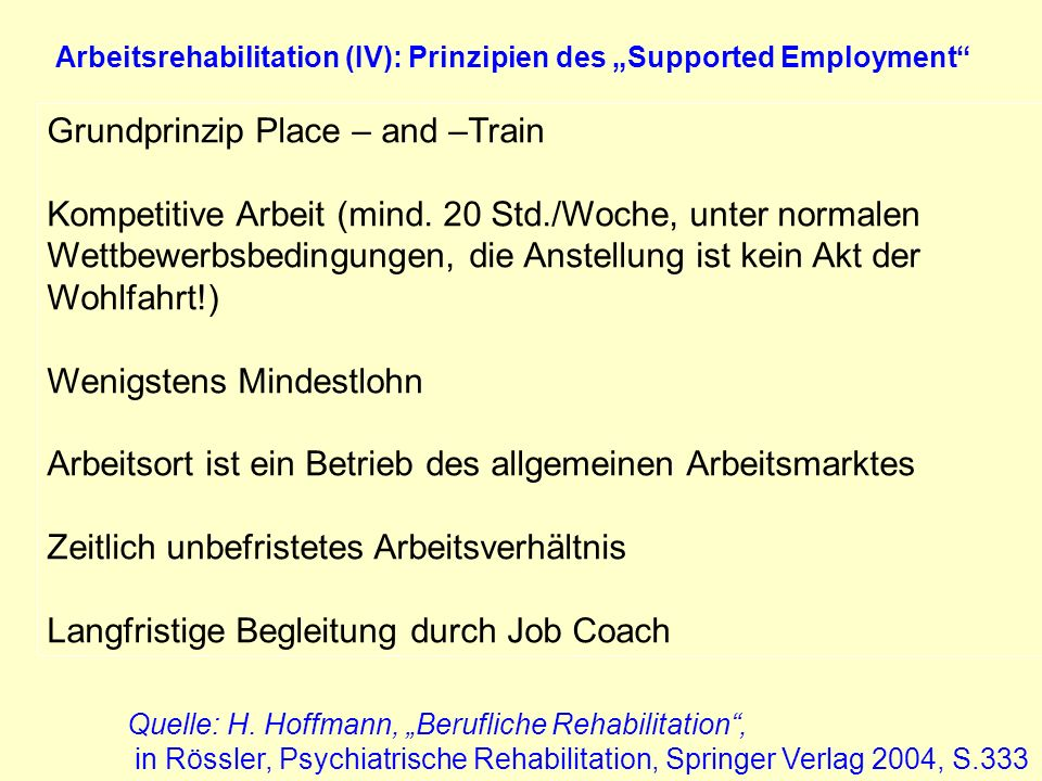 Arbeitsrehabilitation (IV): Prinzipien des Supported Employment Grundprinzip Place – and –Train Kompetitive Arbeit (mind. 20 Std./Woche, unter normale