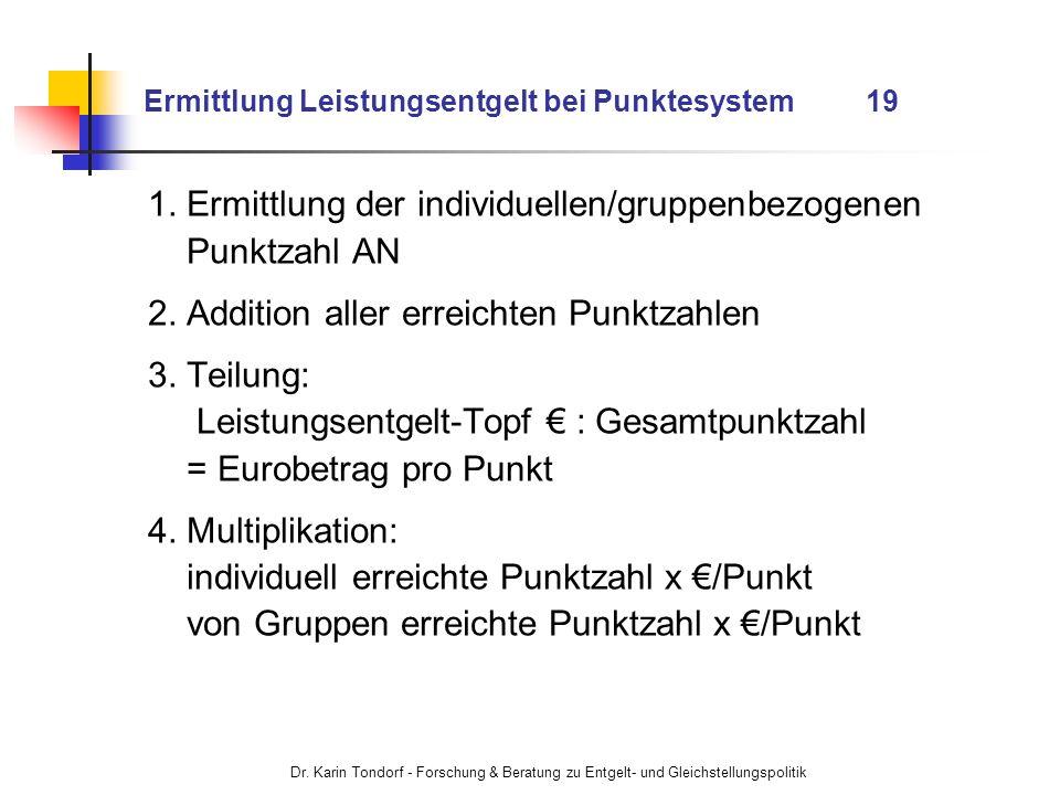 Dr. Karin Tondorf - Forschung & Beratung zu Entgelt- und Gleichstellungspolitik Ermittlung Leistungsentgelt bei Punktesystem 19 1. Ermittlung der indi