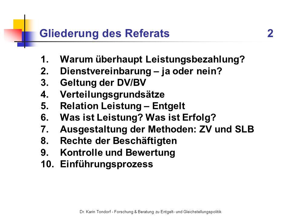 Dr. Karin Tondorf - Forschung & Beratung zu Entgelt- und Gleichstellungspolitik Gliederung des Referats 2 1.Warum überhaupt Leistungsbezahlung? 2.Dien