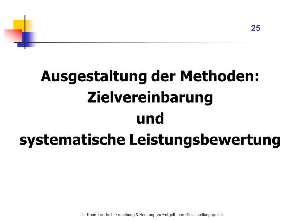 Dr. Karin Tondorf - Forschung & Beratung zu Entgelt- und Gleichstellungspolitik 25 Ausgestaltung der Methoden: Zielvereinbarung und systematische Leis