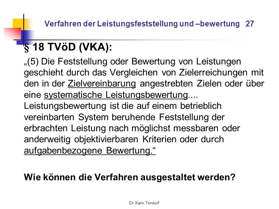 Dr. Karin Tondorf Verfahren der Leistungsfeststellung und –bewertung 27 § 18 TVöD (VKA): (5) Die Feststellung oder Bewertung von Leistungen geschieht