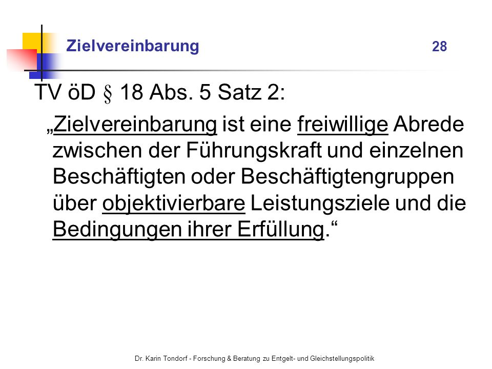 Dr. Karin Tondorf - Forschung & Beratung zu Entgelt- und Gleichstellungspolitik Zielvereinbarung 28 TV öD § 18 Abs. 5 Satz 2: Zielvereinbarung ist ein