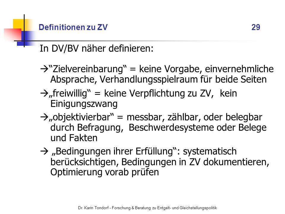 Dr. Karin Tondorf - Forschung & Beratung zu Entgelt- und Gleichstellungspolitik Definitionen zu ZV 29 In DV/BV näher definieren: Zielvereinbarung = ke