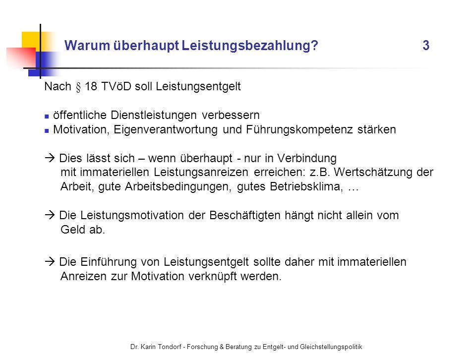 Dr. Karin Tondorf - Forschung & Beratung zu Entgelt- und Gleichstellungspolitik Warum überhaupt Leistungsbezahlung? 3 Nach § 18 TVöD soll Leistungsent