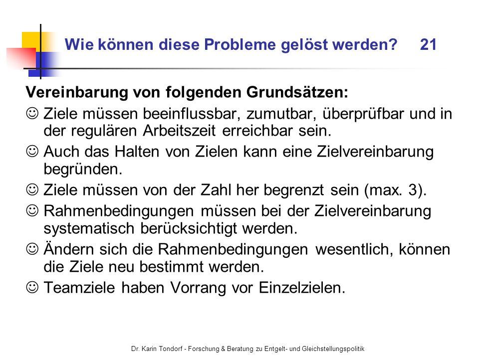 Dr. Karin Tondorf - Forschung & Beratung zu Entgelt- und Gleichstellungspolitik Wie können diese Probleme gelöst werden? 21 Vereinbarung von folgenden