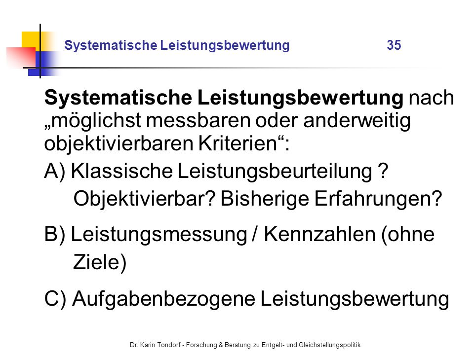 Dr. Karin Tondorf - Forschung & Beratung zu Entgelt- und Gleichstellungspolitik Systematische Leistungsbewertung 35 Systematische Leistungsbewertung n