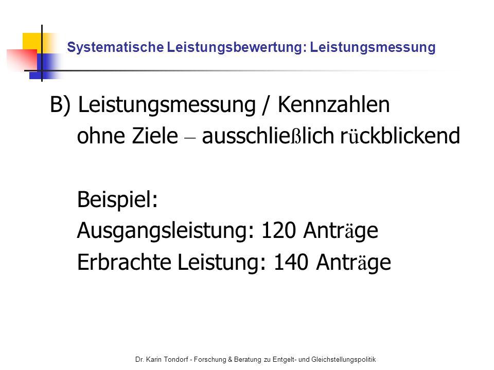 Dr. Karin Tondorf - Forschung & Beratung zu Entgelt- und Gleichstellungspolitik Systematische Leistungsbewertung: Leistungsmessung B) Leistungsmessung