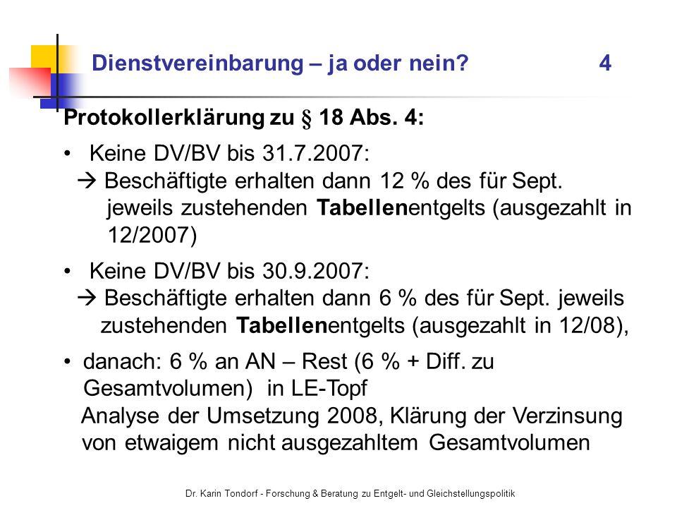 Dr. Karin Tondorf - Forschung & Beratung zu Entgelt- und Gleichstellungspolitik Dienstvereinbarung – ja oder nein? 4 Protokollerklärung zu § 18 Abs. 4