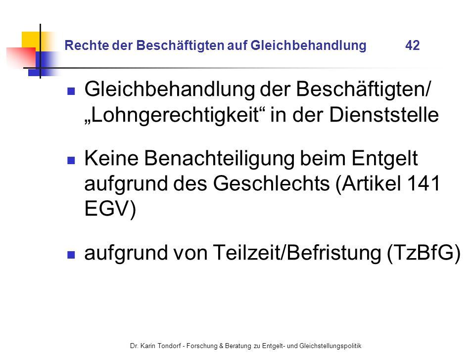 Dr. Karin Tondorf - Forschung & Beratung zu Entgelt- und Gleichstellungspolitik Rechte der Beschäftigten auf Gleichbehandlung 42 Gleichbehandlung der