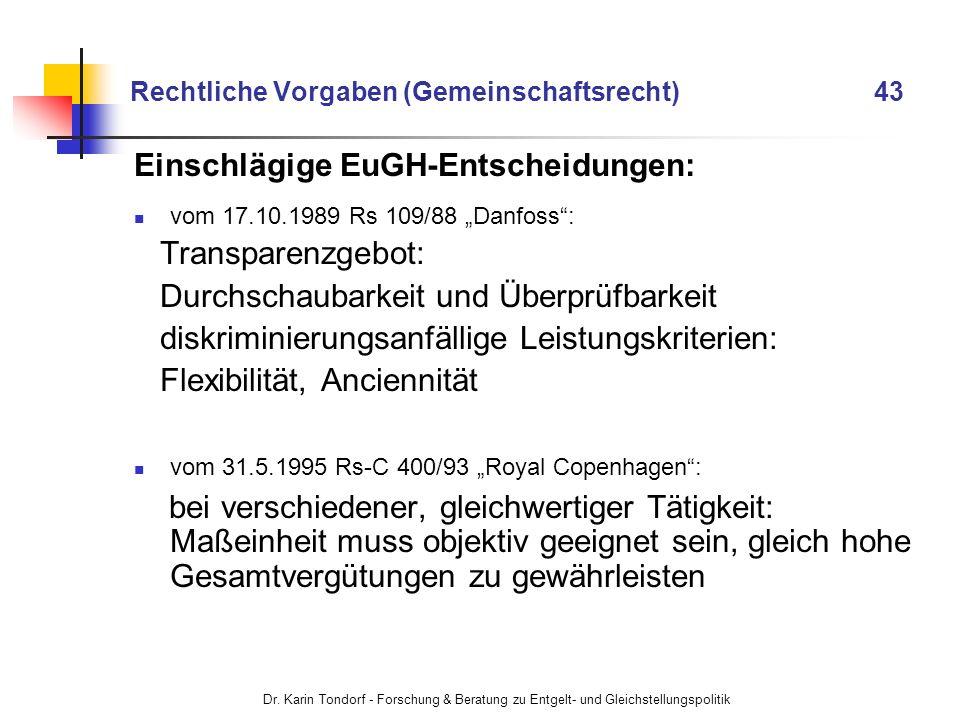 Dr. Karin Tondorf - Forschung & Beratung zu Entgelt- und Gleichstellungspolitik Rechtliche Vorgaben (Gemeinschaftsrecht) 43 Einschlägige EuGH-Entschei
