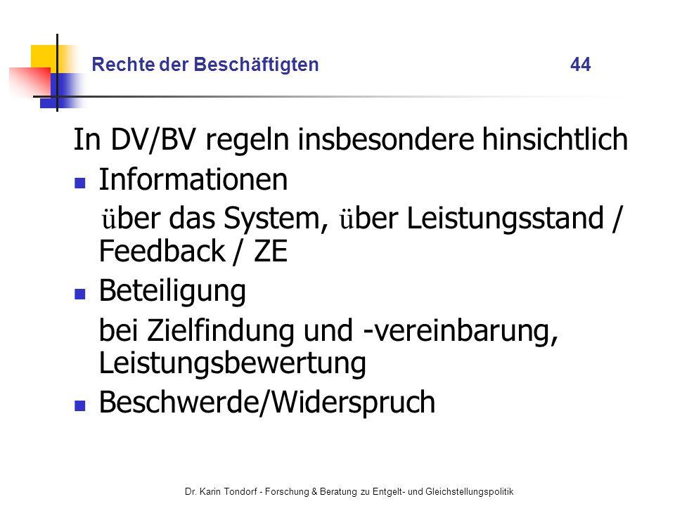 Dr. Karin Tondorf - Forschung & Beratung zu Entgelt- und Gleichstellungspolitik Rechte der Beschäftigten 44 In DV/BV regeln insbesondere hinsichtlich