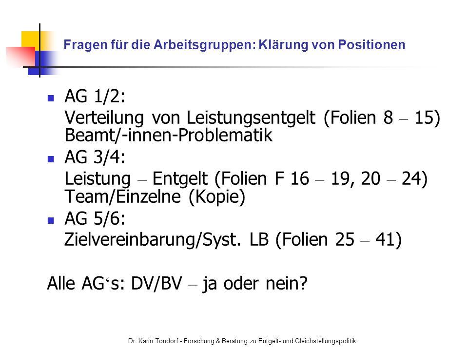 Dr. Karin Tondorf - Forschung & Beratung zu Entgelt- und Gleichstellungspolitik Fragen für die Arbeitsgruppen: Klärung von Positionen AG 1/2: Verteilu