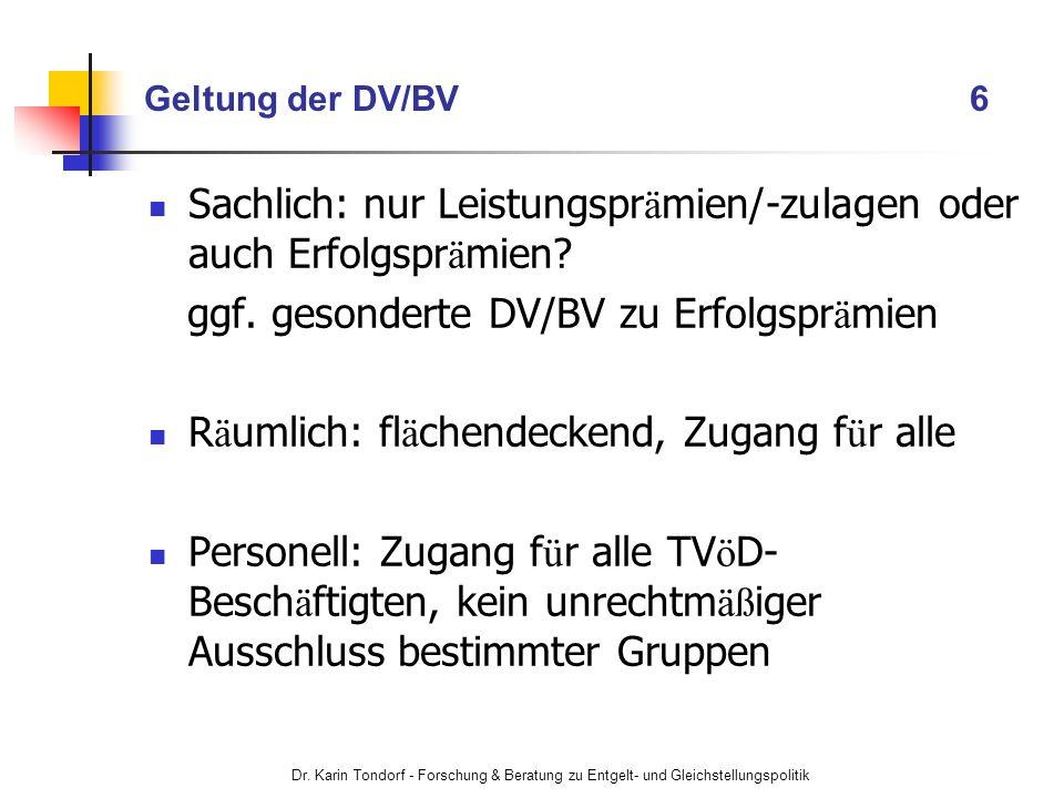 Dr. Karin Tondorf - Forschung & Beratung zu Entgelt- und Gleichstellungspolitik Geltung der DV/BV 6 Sachlich: nur Leistungspr ä mien/-zulagen oder auc