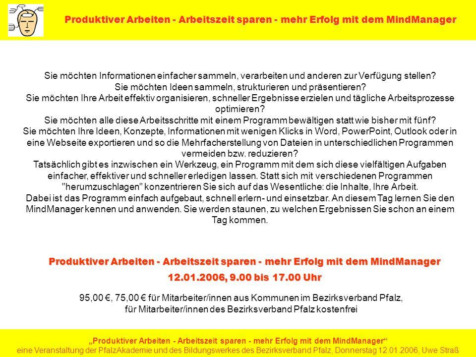 Produktiver Arbeiten - Arbeitszeit sparen - mehr Erfolg mit dem MindManager eine Veranstaltung der PfalzAkademie und des Bildungswerkes des Bezirksverband Pfalz, Donnerstag 12.01.2006, Uwe Straß
