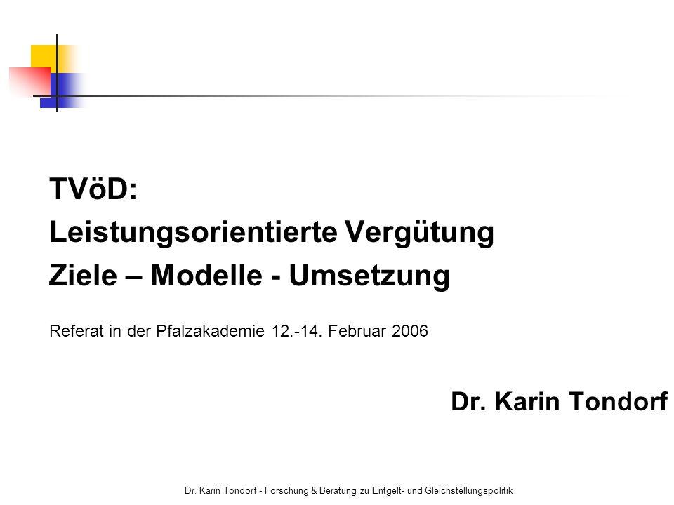 Dr. Karin Tondorf - Forschung & Beratung zu Entgelt- und Gleichstellungspolitik TVöD: Leistungsorientierte Vergütung Ziele – Modelle - Umsetzung Refer