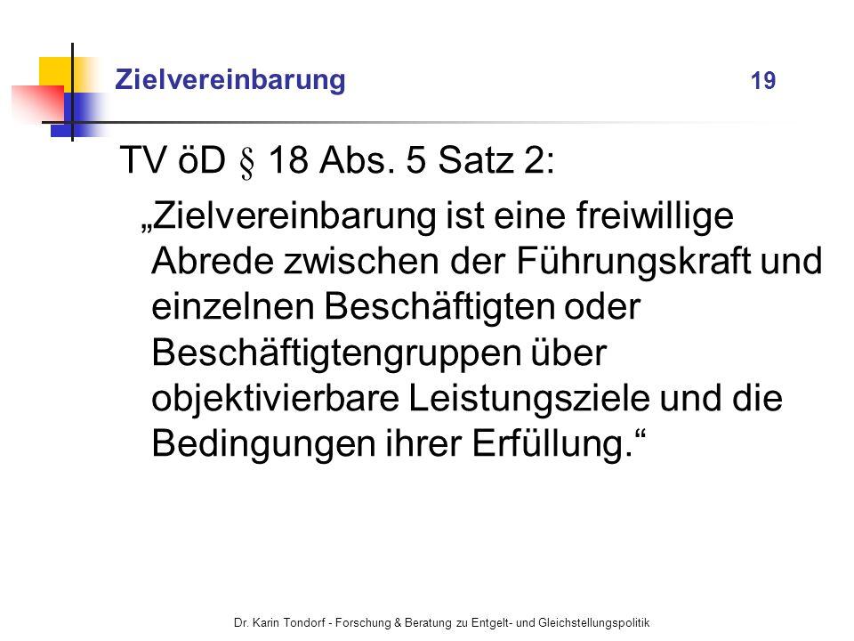 Dr. Karin Tondorf - Forschung & Beratung zu Entgelt- und Gleichstellungspolitik Zielvereinbarung 19 TV öD § 18 Abs. 5 Satz 2: Zielvereinbarung ist ein