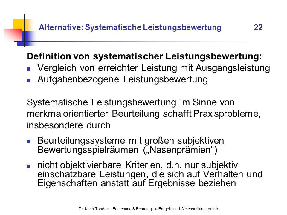 Dr. Karin Tondorf - Forschung & Beratung zu Entgelt- und Gleichstellungspolitik Alternative: Systematische Leistungsbewertung 22 Definition von system
