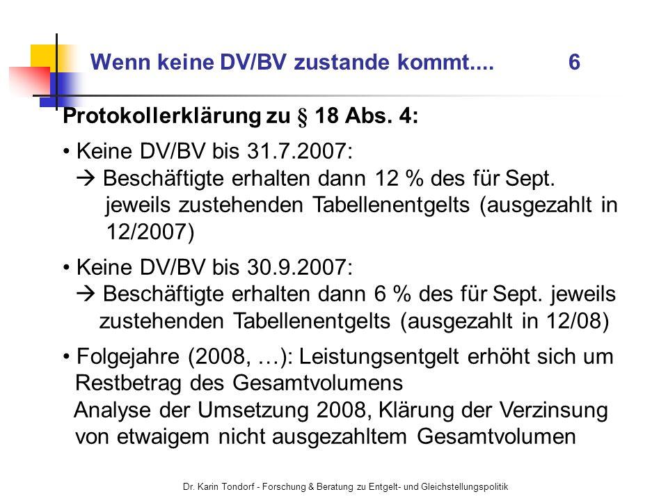Dr. Karin Tondorf - Forschung & Beratung zu Entgelt- und Gleichstellungspolitik Wenn keine DV/BV zustande kommt.... 6 Protokollerklärung zu § 18 Abs.