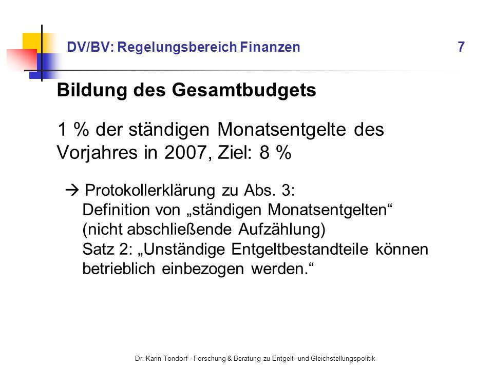 Dr. Karin Tondorf - Forschung & Beratung zu Entgelt- und Gleichstellungspolitik DV/BV: Regelungsbereich Finanzen 7 Bildung des Gesamtbudgets 1 % der s