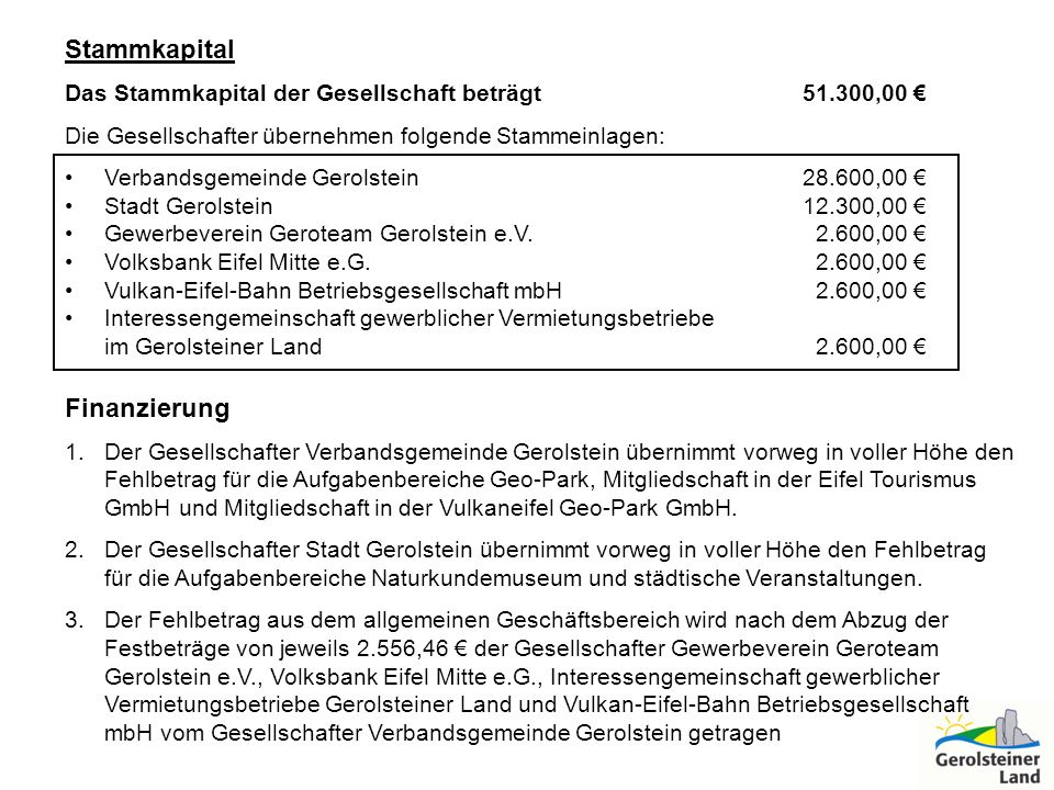 Stammkapital Das Stammkapital der Gesellschaft beträgt 51.300,00 Die Gesellschafter übernehmen folgende Stammeinlagen: Verbandsgemeinde Gerolstein28.6