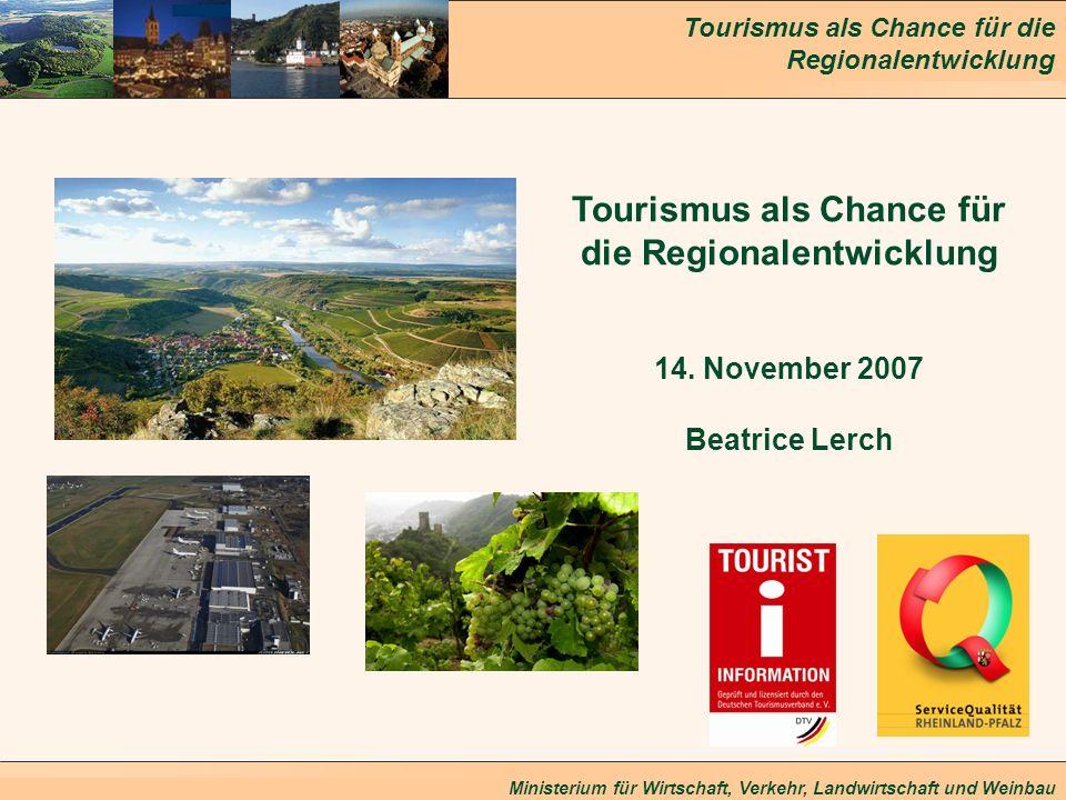 Tourismus als Chance für die Regionalentwicklung Ministerium für Wirtschaft, Verkehr, Landwirtschaft und Weinbau Gliederung Rolle des Wirtschaftsfaktors Zielgruppe Strategie Qualität Themen Wachstum auf Auslandsmärkten Ortsbilder Förderung der touristischen Infrastruktur