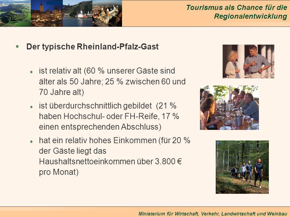 Tourismus als Chance für die Regionalentwicklung Ministerium für Wirtschaft, Verkehr, Landwirtschaft und Weinbau §Der typische Rheinland-Pfalz-Gast l