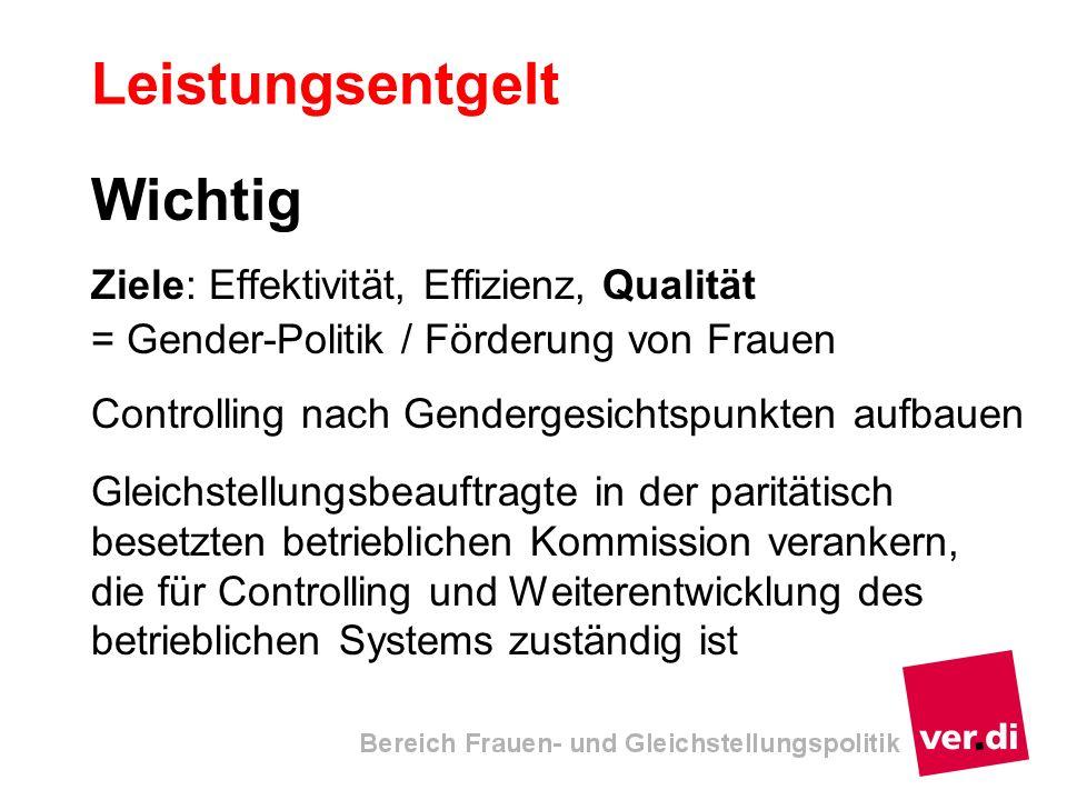 Leistungsentgelt Wichtig Ziele: Effektivität, Effizienz, Qualität = Gender-Politik / Förderung von Frauen Controlling nach Gendergesichtspunkten aufba