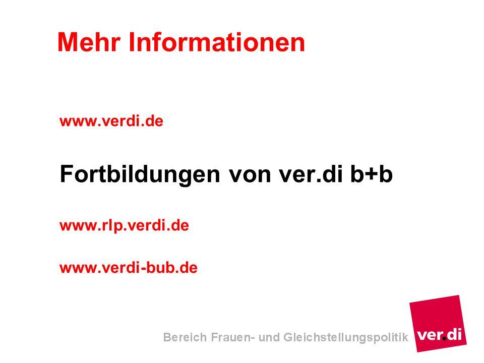 Mehr Informationen www.verdi.de Fortbildungen von ver.di b+b www.rlp.verdi.de www.verdi-bub.de