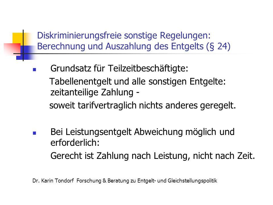 Diskriminierungsfreie sonstige Regelungen: Berechnung und Auszahlung des Entgelts (§ 24) Grundsatz für Teilzeitbeschäftigte: Tabellenentgelt und alle sonstigen Entgelte: zeitanteilige Zahlung - soweit tarifvertraglich nichts anderes geregelt.