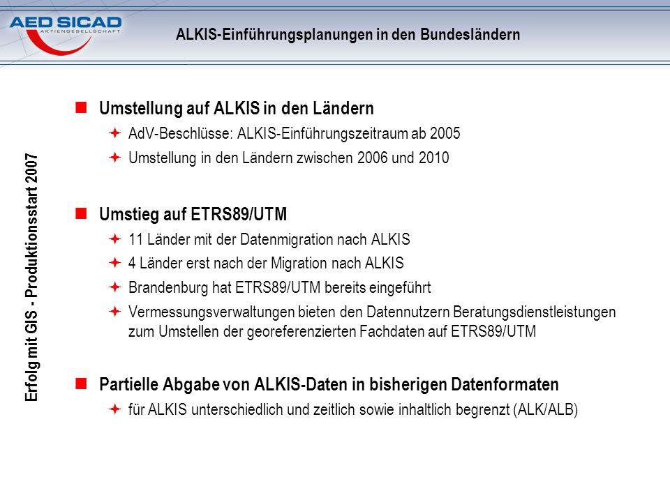 Erfolg mit GIS - Produktionsstart 2007 ALKIS-Einführungsplanungen in den Bundesländern Umstellung auf ALKIS in den Ländern AdV-Beschlüsse: ALKIS-Einfü