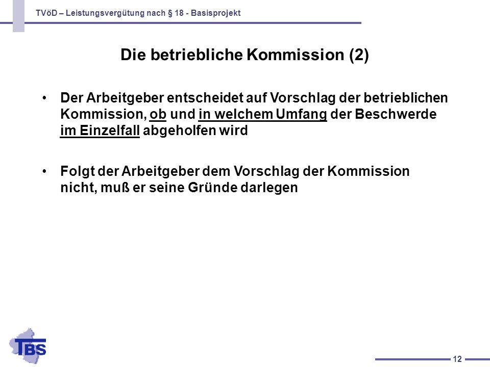 TVöD – Leistungsvergütung nach § 18 - Basisprojekt 12 Die betriebliche Kommission (2) Der Arbeitgeber entscheidet auf Vorschlag der betrieblichen Komm