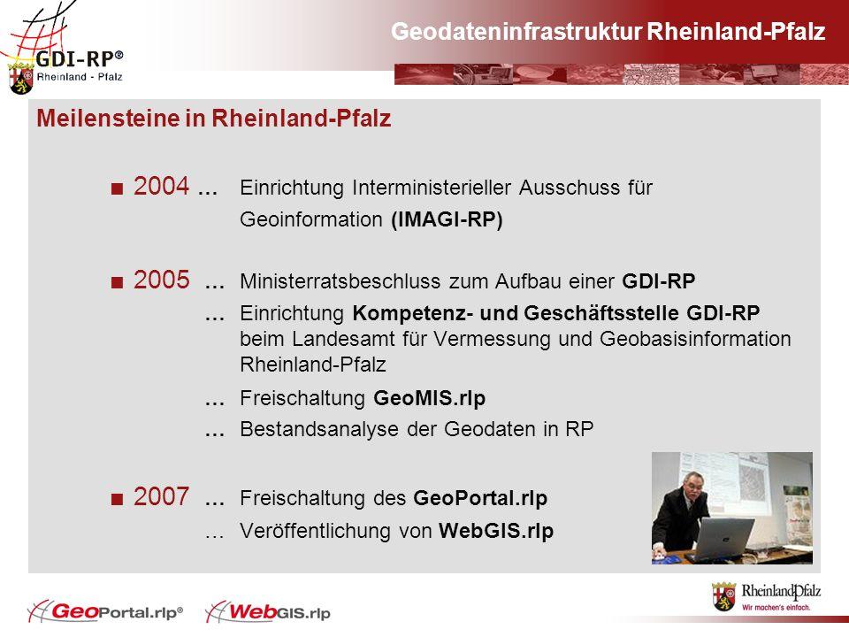 Geodateninfrastruktur Rheinland-Pfalz Meilensteine in Rheinland-Pfalz 2004 … Einrichtung Interministerieller Ausschuss für Geoinformation (IMAGI-RP) 2