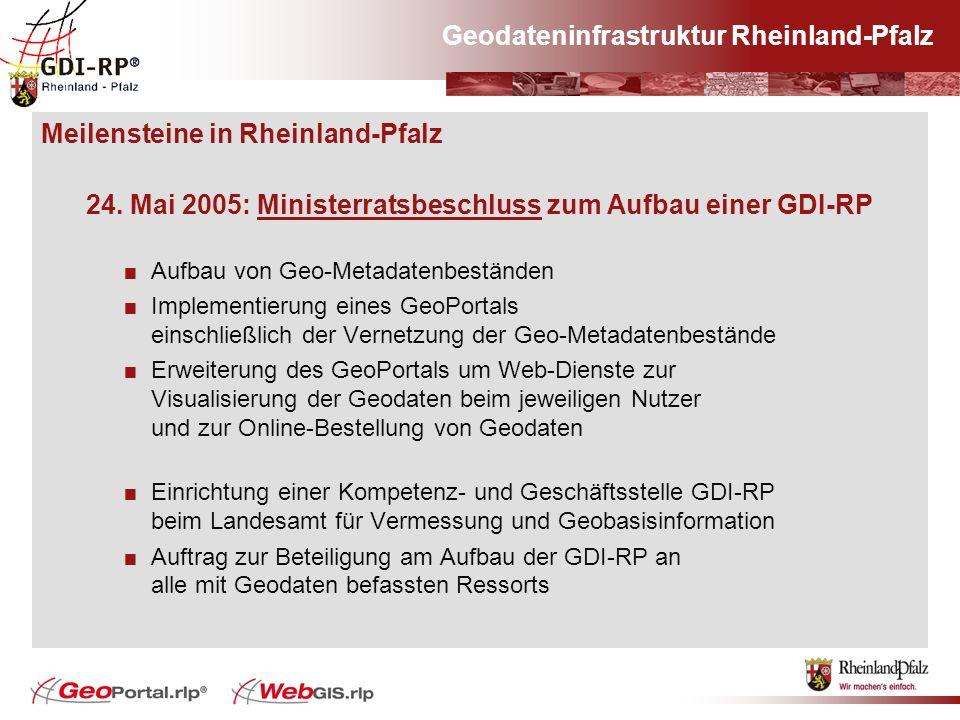 Geodateninfrastruktur Rheinland-Pfalz Meilensteine in Rheinland-Pfalz 24. Mai 2005: Ministerratsbeschluss zum Aufbau einer GDI-RP Aufbau von Geo-Metad