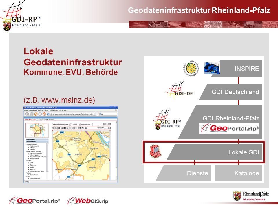 Geodateninfrastruktur Rheinland-Pfalz Lokale Geodateninfrastruktur Kommune, EVU, Behörde (z.B. www.mainz.de) Europa#INSPIRE GDI Deutschland GDI Rheinl