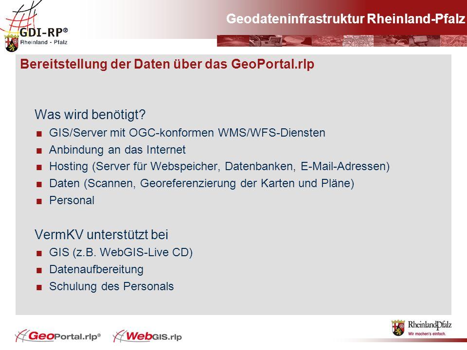 Bereitstellung der Daten über das GeoPortal.rlp Was wird benötigt? GIS/Server mit OGC-konformen WMS/WFS-Diensten Anbindung an das Internet Hosting (Se
