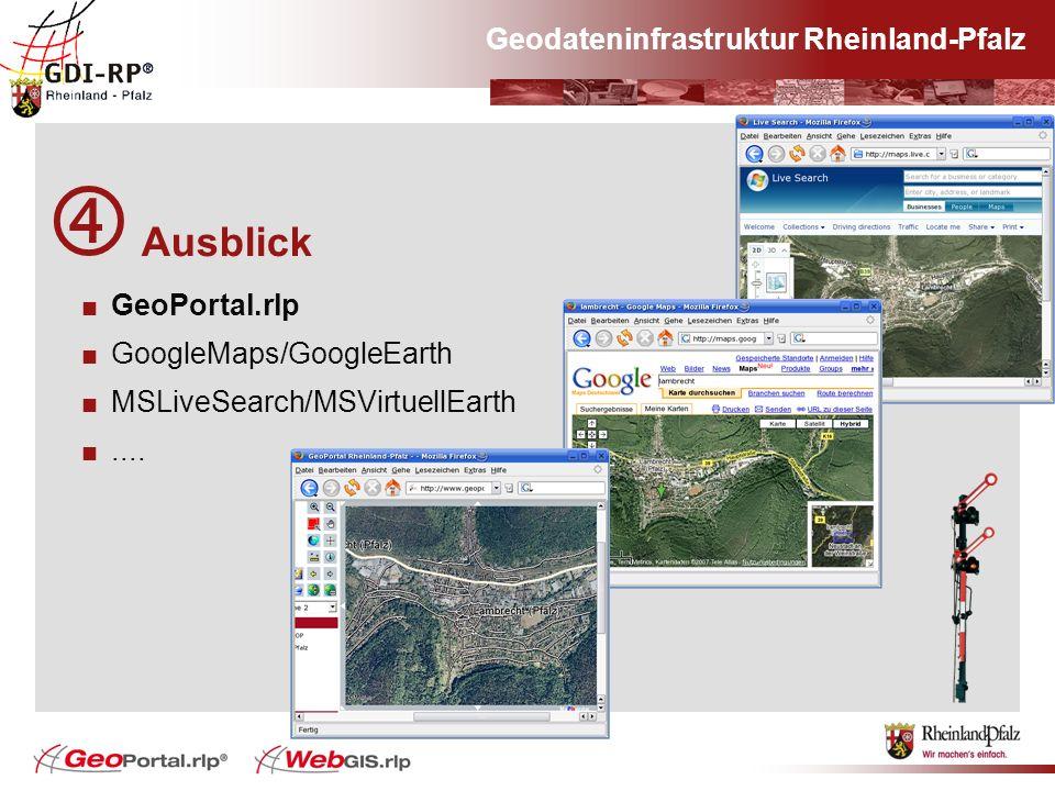 Ausblick GeoPortal.rlp GoogleMaps/GoogleEarth MSLiveSearch/MSVirtuellEarth.... Geodateninfrastruktur Rheinland-Pfalz
