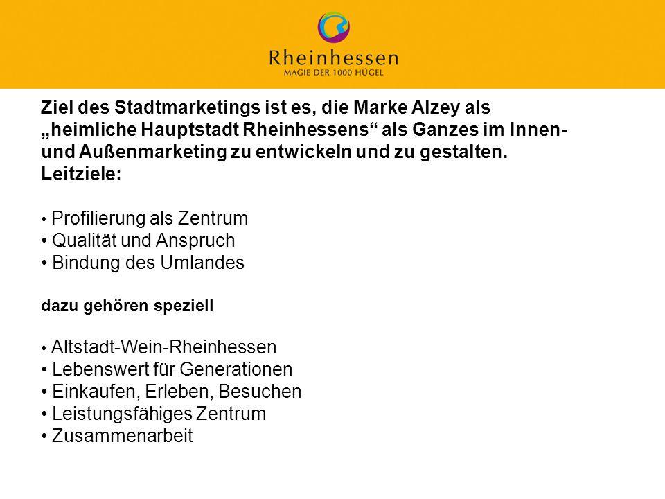 45 © 2006 PROJECT M / GfL Ziel des Stadtmarketings ist es, die Marke Alzey als heimliche Hauptstadt Rheinhessens als Ganzes im Innen- und Außenmarketi