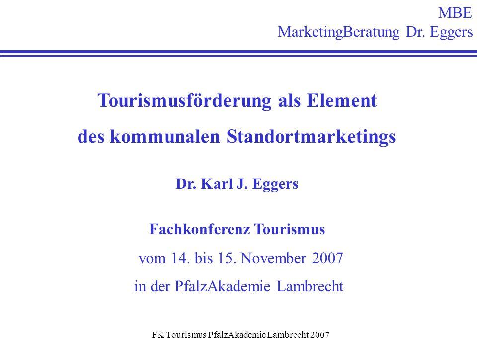 FK Tourismus PfalzAkademie Lambrecht 2007 MBE MarketingBeratung Dr. Eggers Tourismusförderung als Element des kommunalen Standortmarketings Dr. Karl J