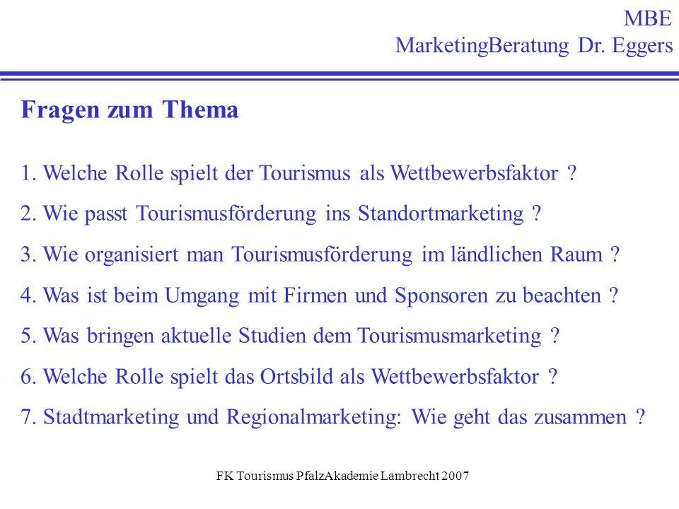 FK Tourismus PfalzAkademie Lambrecht 2007 Fragen zum Thema 1. Welche Rolle spielt der Tourismus als Wettbewerbsfaktor ? 2. Wie passt Tourismusförderun