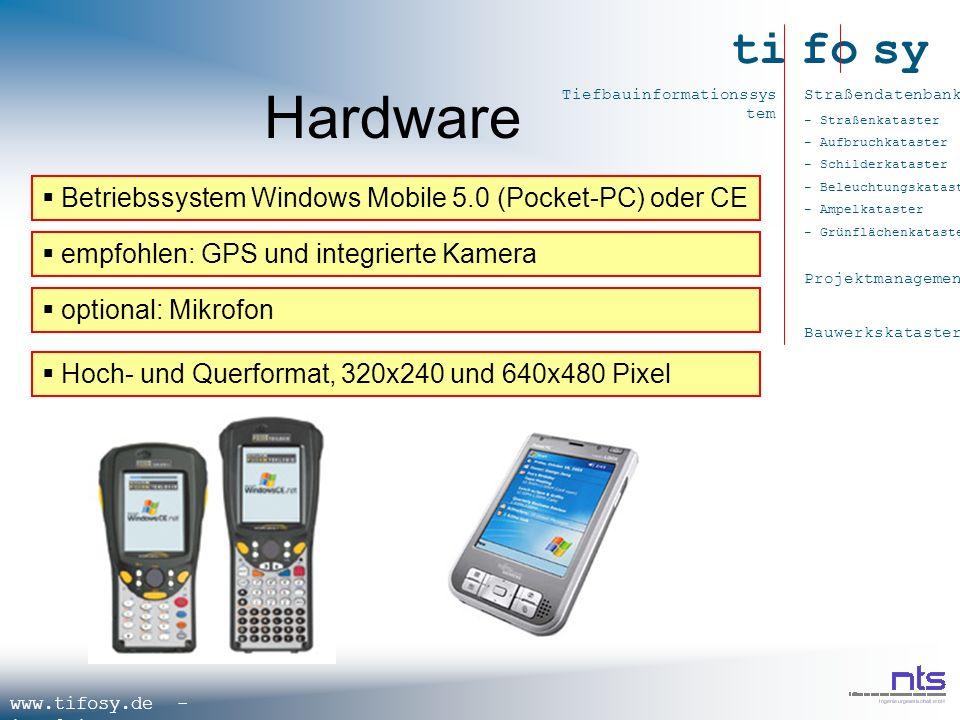 ti fo sy Straßendatenbank - Straßenkataster - Aufbruchkataster - Schilderkataster - Beleuchtungskataster - Ampelkataster - Grünflächenkataster Projektmanagement Bauwerkskataster Tiefbauinformationssys tem www.tifosy.de - info@tifosy.de Hardware Betriebssystem Windows Mobile 5.0 (Pocket-PC) oder CE empfohlen: GPS und integrierte Kamera optional: Mikrofon Hoch- und Querformat, 320x240 und 640x480 Pixel