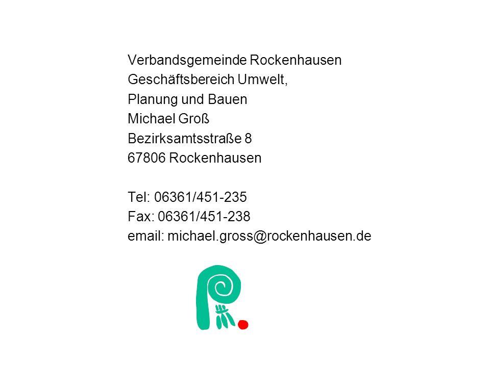 Verbandsgemeinde Rockenhausen Geschäftsbereich Umwelt, Planung und Bauen Michael Groß Bezirksamtsstraße 8 67806 Rockenhausen Tel: 06361/451-235 Fax: 0