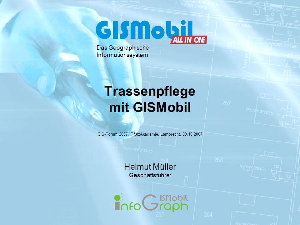 Trassenpflege mit GISMobil Helmut Müller Geschäftsführer Das Geographische Informationssystem GIS-Forum 2007, PfalzAkademie, Lambrecht, 30.10.2007