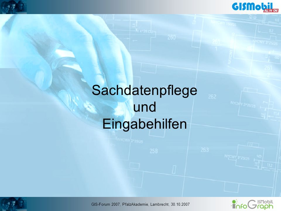 Sachdatenpflege und Eingabehilfen GIS-Forum 2007, PfalzAkademie, Lambrecht, 30.10.2007