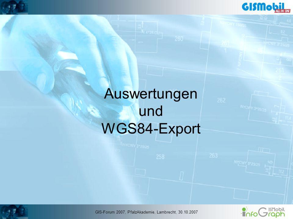 Auswertungen und WGS84-Export GIS-Forum 2007, PfalzAkademie, Lambrecht, 30.10.2007